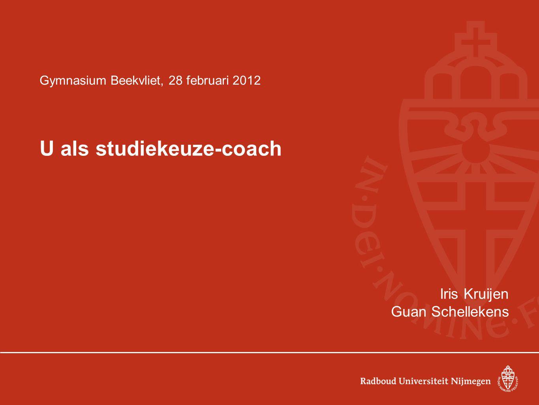 Gymnasium Beekvliet, 28 februari 2012 U als studiekeuze-coach Iris Kruijen Guan Schellekens