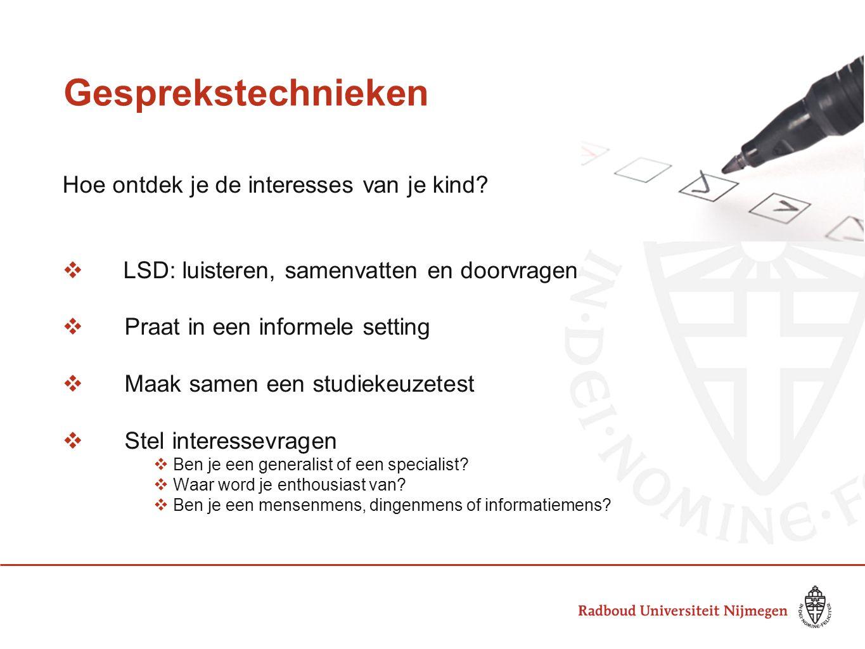 Gesprekstechnieken Hoe ontdek je de interesses van je kind?  LSD: luisteren, samenvatten en doorvragen  Praat in een informele setting  Maak samen