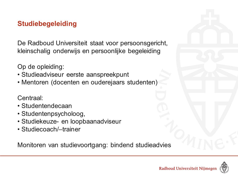 Studiebegeleiding De Radboud Universiteit staat voor persoonsgericht, kleinschalig onderwijs en persoonlijke begeleiding Op de opleiding: Studieadvise