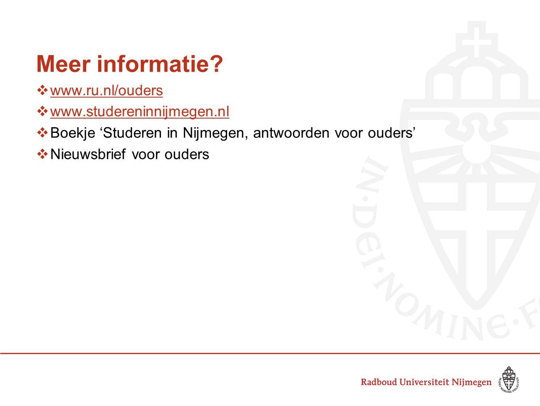 Meer informatie?  www.ru.nl/ouders www.ru.nl/ouders  www.studereninnijmegen.nl www.studereninnijmegen.nl  Boekje 'Studeren in Nijmegen, antwoorden
