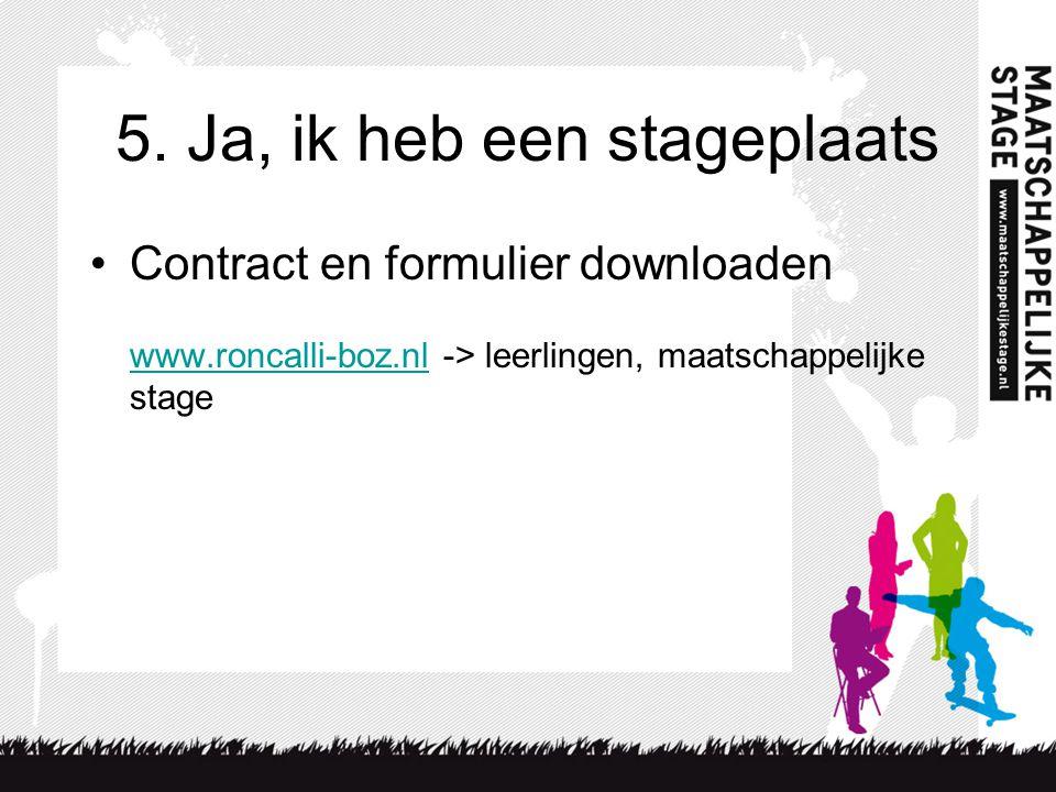 5. Ja, ik heb een stageplaats Contract en formulier downloaden www.roncalli-boz.nl -> leerlingen, maatschappelijke stage www.roncalli-boz.nl