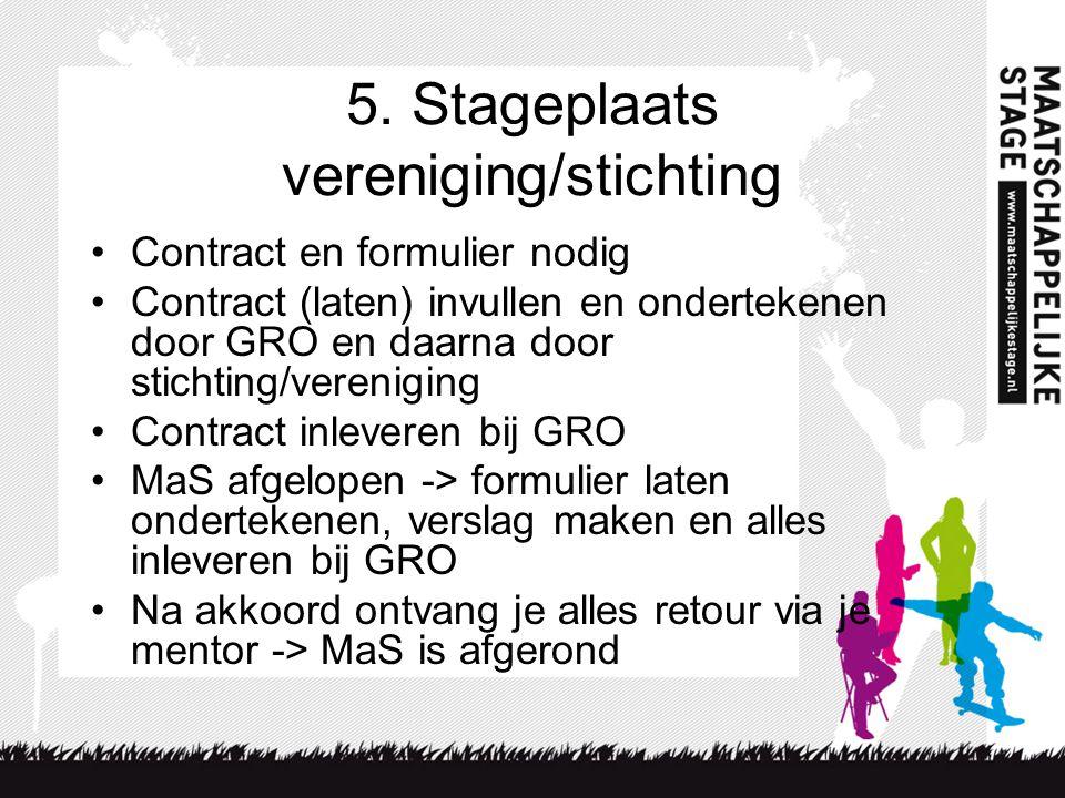 5. Stageplaats vereniging/stichting Contract en formulier nodig Contract (laten) invullen en ondertekenen door GRO en daarna door stichting/vereniging