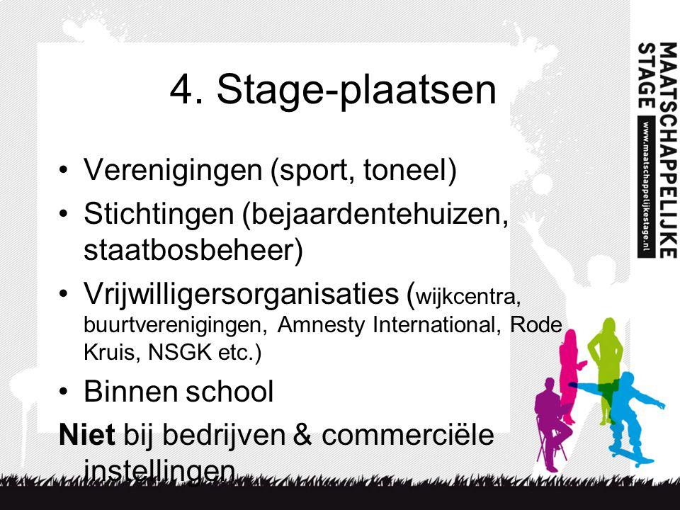 4. Stage-plaatsen Verenigingen (sport, toneel) Stichtingen (bejaardentehuizen, staatbosbeheer) Vrijwilligersorganisaties ( wijkcentra, buurtvereniging