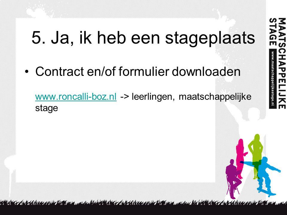 5. Ja, ik heb een stageplaats Contract en/of formulier downloaden www.roncalli-boz.nl -> leerlingen, maatschappelijke stage www.roncalli-boz.nl