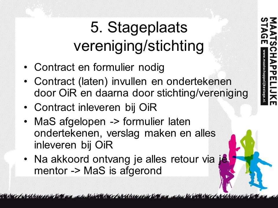 5. Stageplaats vereniging/stichting Contract en formulier nodig Contract (laten) invullen en ondertekenen door OiR en daarna door stichting/vereniging