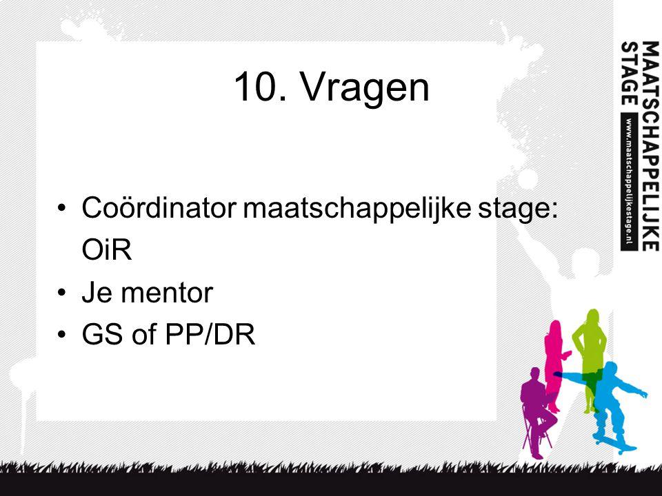 10. Vragen Coördinator maatschappelijke stage: OiR Je mentor GS of PP/DR