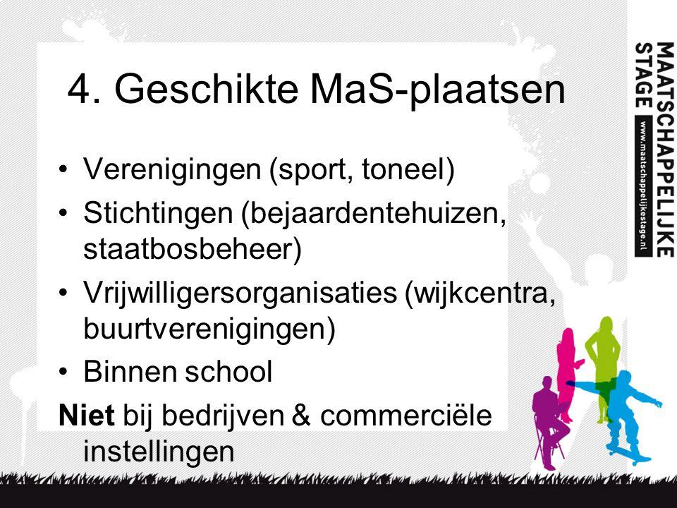 4. Geschikte MaS-plaatsen Verenigingen (sport, toneel) Stichtingen (bejaardentehuizen, staatbosbeheer) Vrijwilligersorganisaties (wijkcentra, buurtver