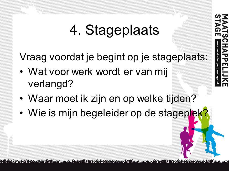 4. Stageplaats Vraag voordat je begint op je stageplaats: Wat voor werk wordt er van mij verlangd.