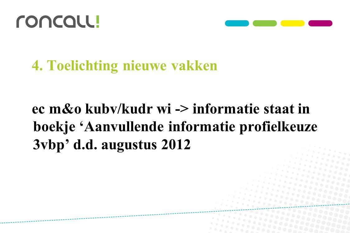 4. Toelichting nieuwe vakken ec m&o kubv/kudr wi -> informatie staat in boekje 'Aanvullende informatie profielkeuze 3vbp' d.d. augustus 2012