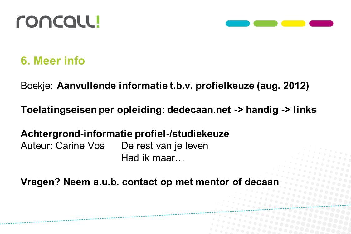 6. Meer info Boekje: Aanvullende informatie t.b.v. profielkeuze (aug. 2012) Toelatingseisen per opleiding: dedecaan.net -> handig -> links Achtergrond