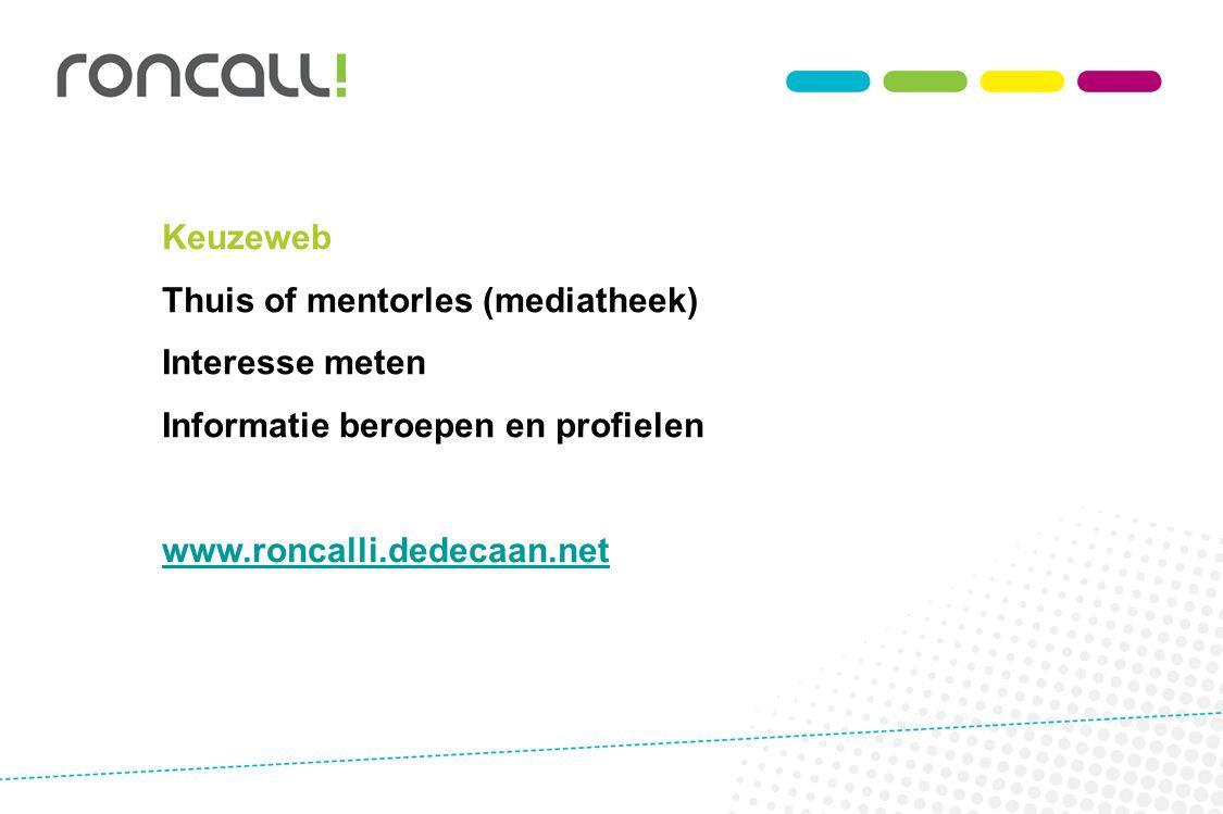 Keuzeweb Thuis of mentorles (mediatheek) Interesse meten Informatie beroepen en profielen www.roncalli.dedecaan.net
