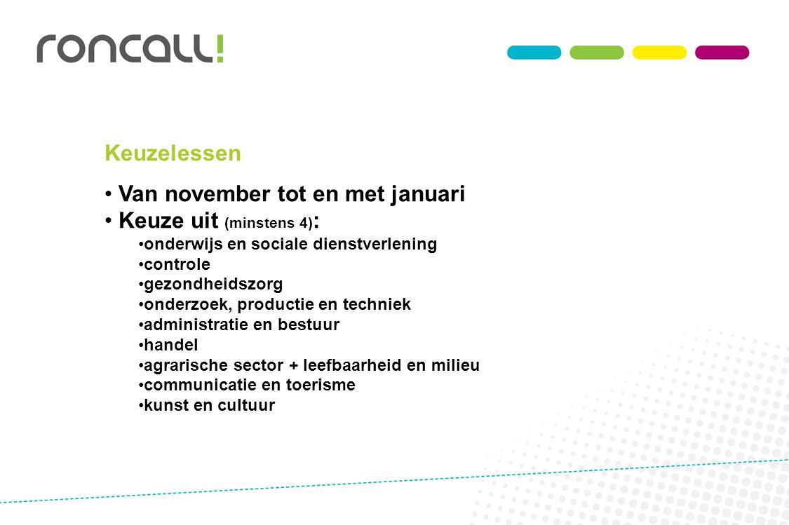 Keuzelessen Van november tot en met januari Keuze uit (minstens 4) : onderwijs en sociale dienstverlening controle gezondheidszorg onderzoek, producti