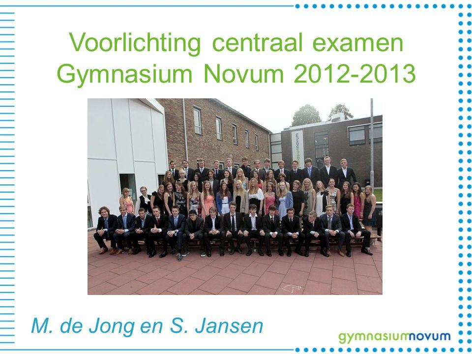 Voorlichting centraal examen Gymnasium Novum 2012-2013 M. de Jong en S. Jansen