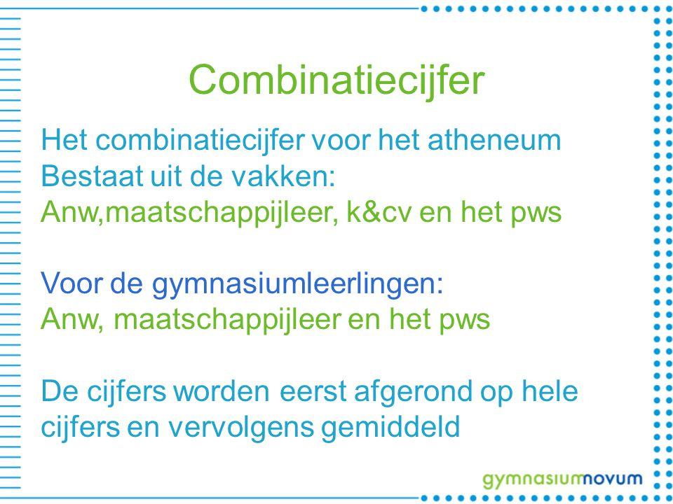 Combinatiecijfer Het combinatiecijfer voor het atheneum Bestaat uit de vakken: Anw,maatschappijleer, k&cv en het pws Voor de gymnasiumleerlingen: Anw,