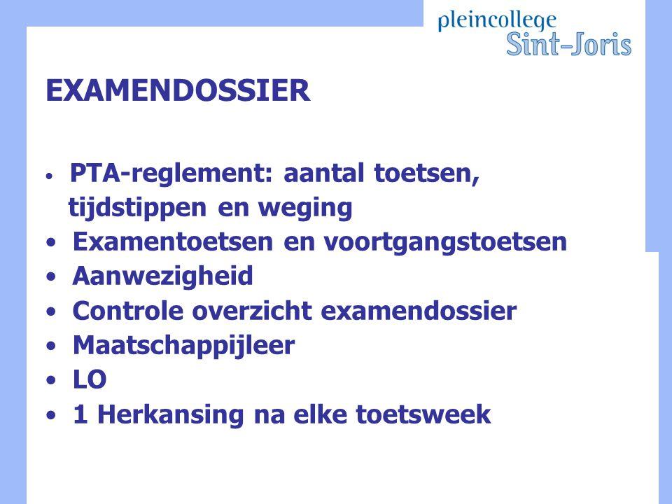 EXAMENDOSSIER PTA-reglement: aantal toetsen, tijdstippen en weging Examentoetsen en voortgangstoetsen Aanwezigheid Controle overzicht examendossier Maatschappijleer LO 1 Herkansing na elke toetsweek