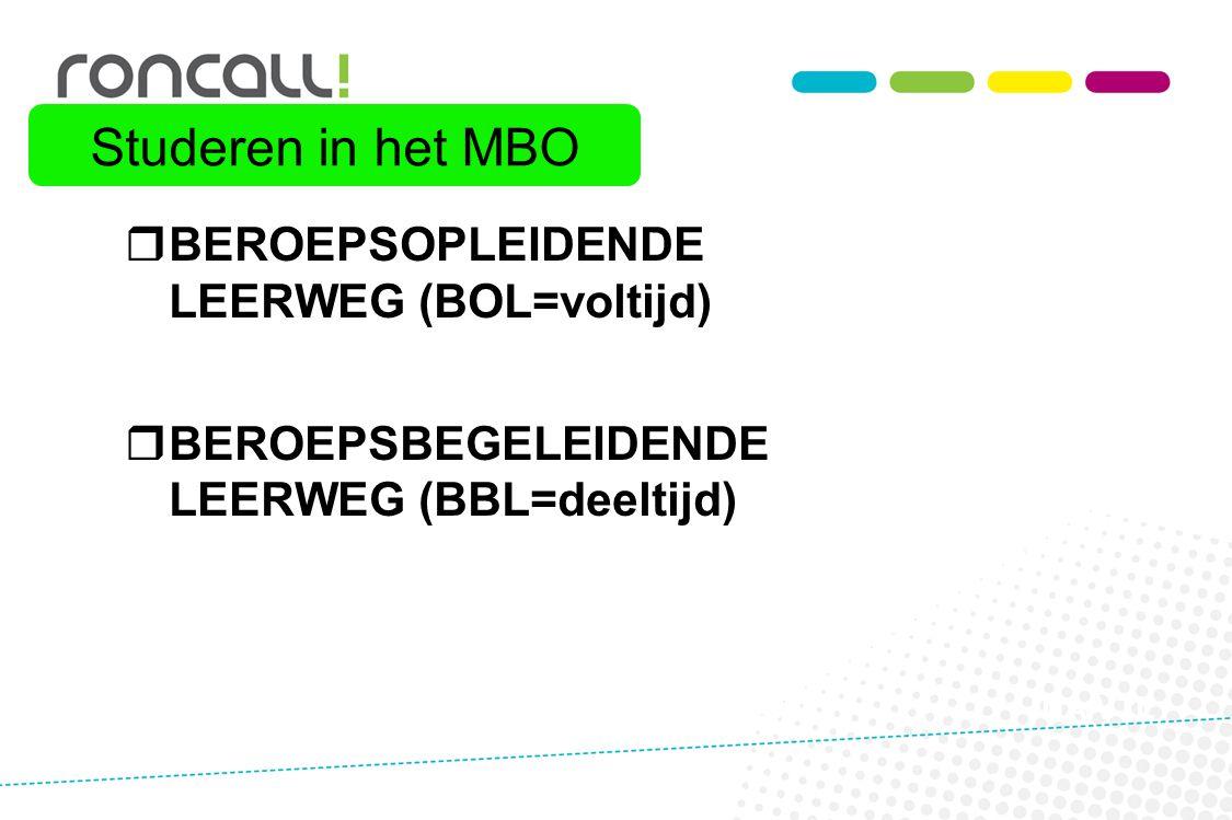  BEROEPSOPLEIDENDE LEERWEG (BOL=voltijd)  BEROEPSBEGELEIDENDE LEERWEG (BBL=deeltijd) NA VTL Studeren in het MBO