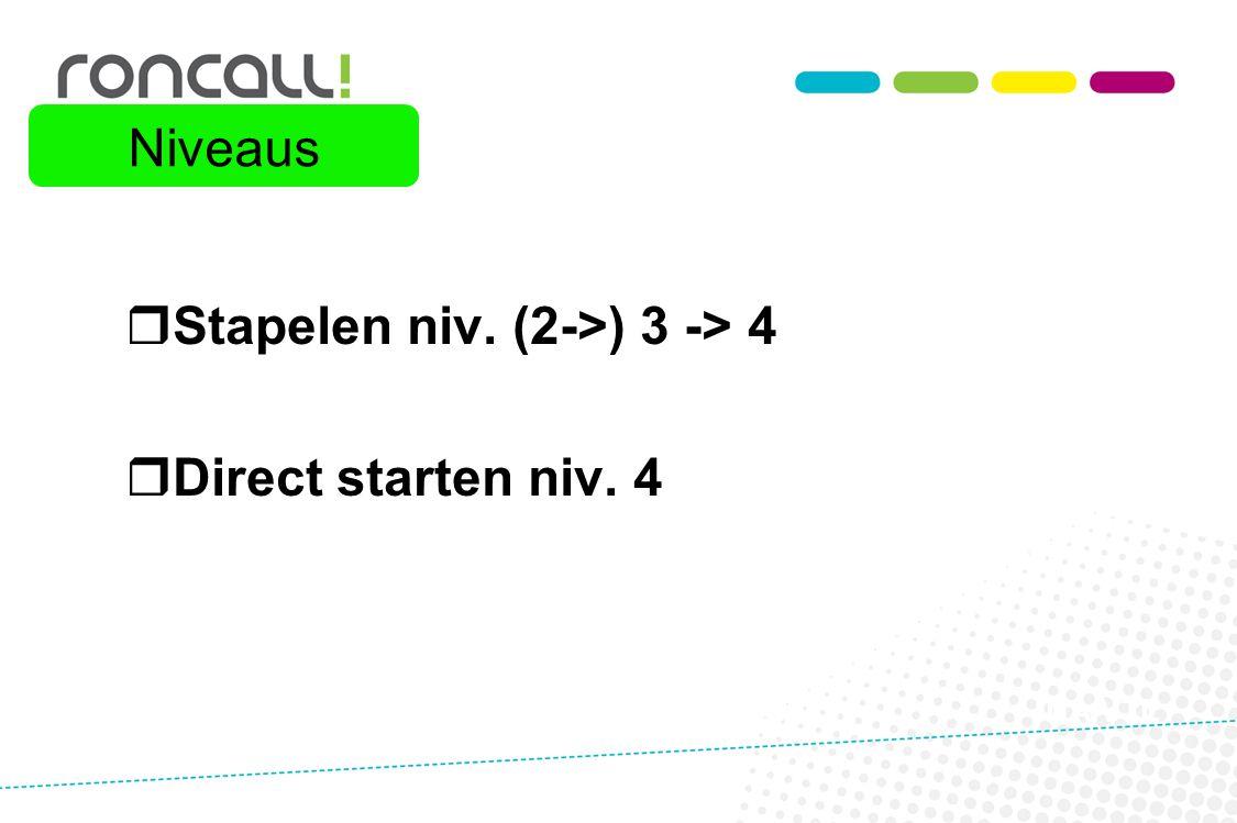  Stapelen niv. (2->) 3 -> 4  Direct starten niv. 4 NA VTL Niveaus