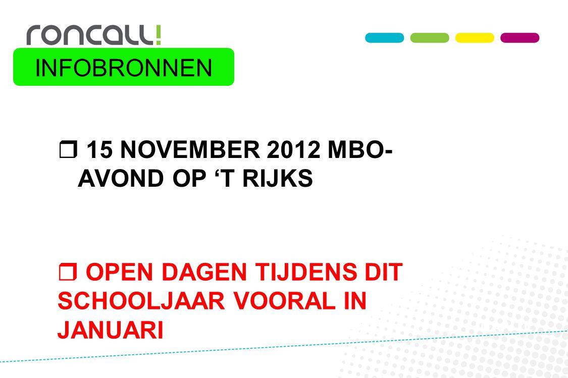  15 NOVEMBER 2012 MBO- AVOND OP 'T RIJKS  OPEN DAGEN TIJDENS DIT SCHOOLJAAR VOORAL IN JANUARI NA VTL INFOBRONNEN