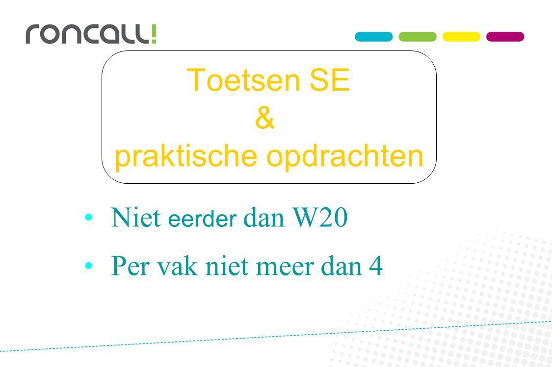 Toetsen SE & praktische opdrachten Niet eerder dan W20 Per vak niet meer dan 4