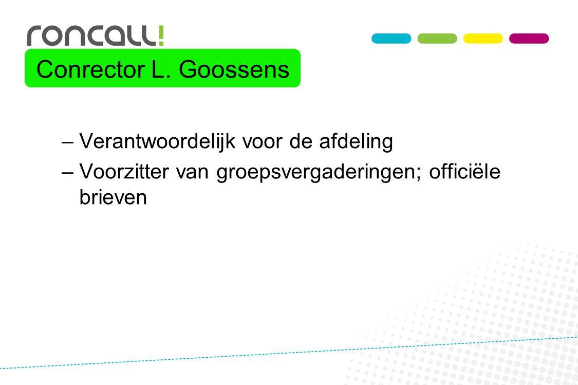 –Verantwoordelijk voor de afdeling –Voorzitter van groepsvergaderingen; officiële brieven Conrector L. Goossens