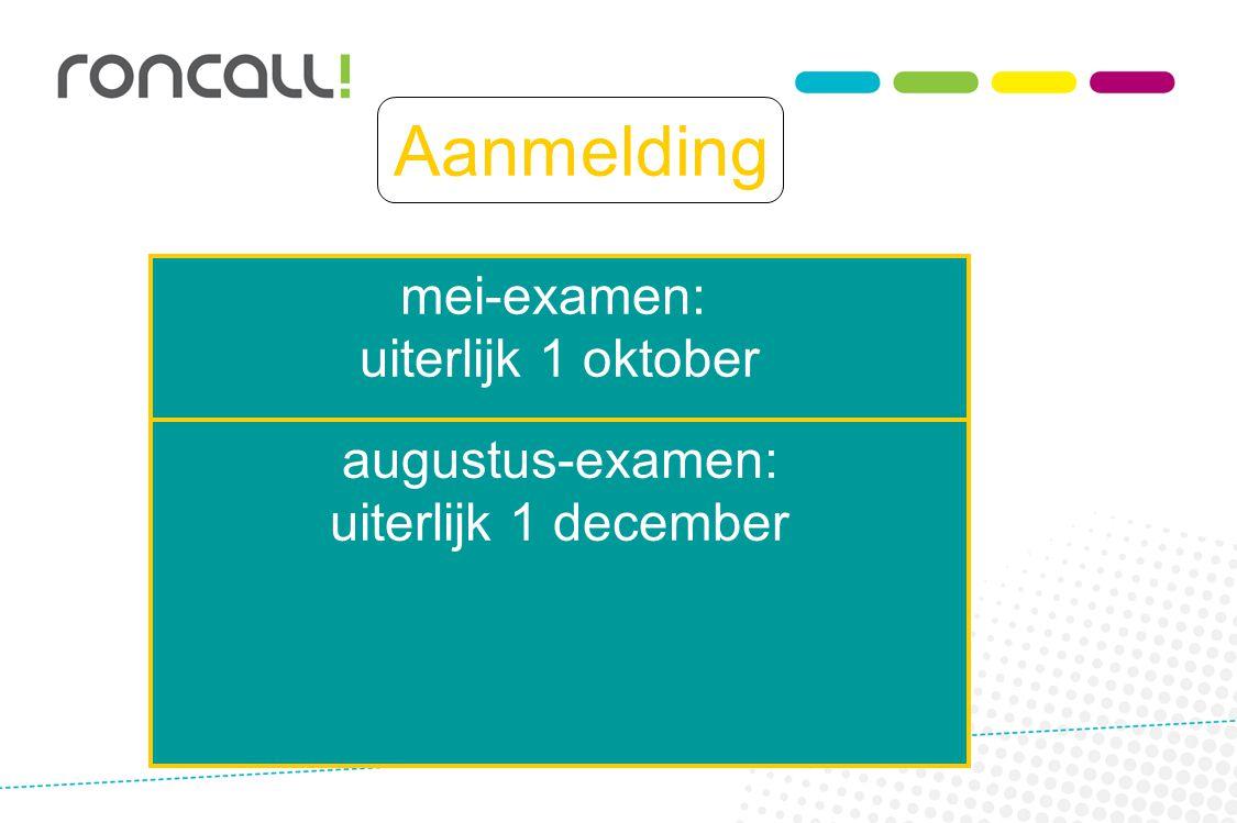 Aanmelding mei-examen: uiterlijk 1 oktober augustus-examen: uiterlijk 1 december