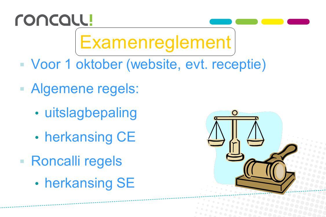 Examenreglement  Voor 1 oktober (website, evt. receptie)  Algemene regels: uitslagbepaling herkansing CE  Roncalli regels herkansing SE
