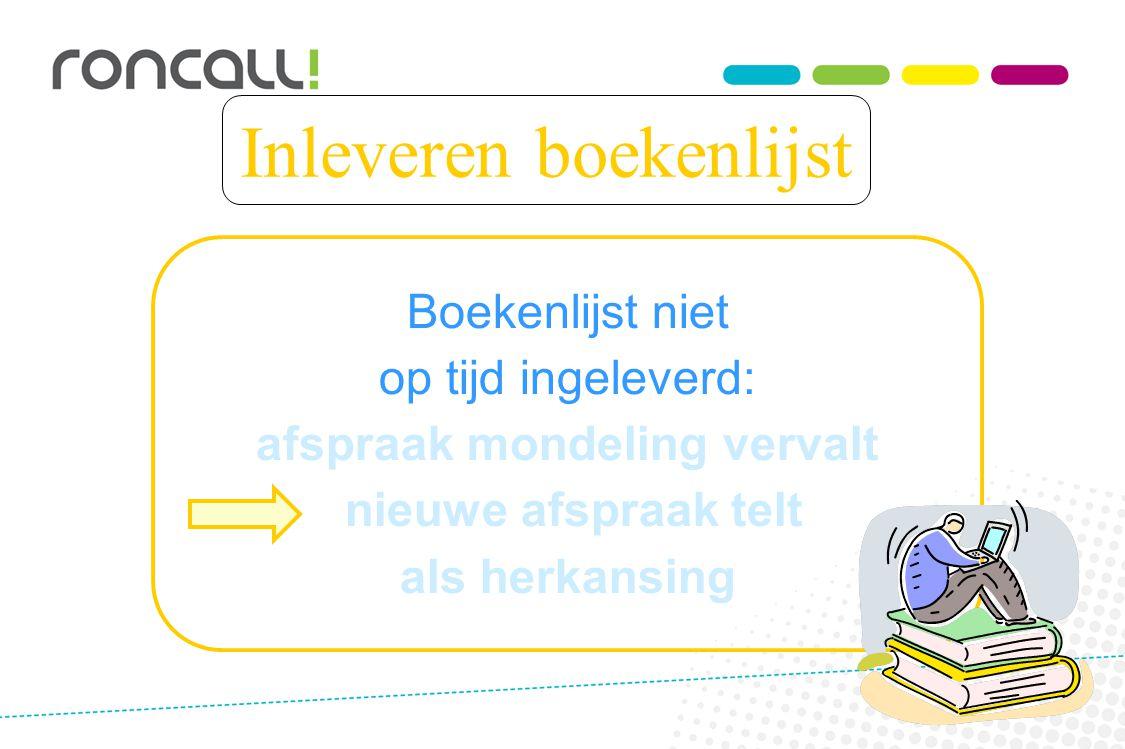 Inleveren boekenlijst Boekenlijst niet op tijd ingeleverd: afspraak mondeling vervalt nieuwe afspraak telt als herkansing