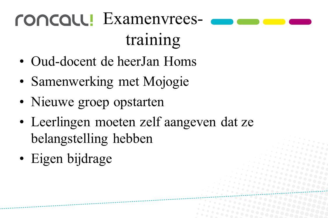 Examenvrees- training Oud-docent de heerJan Homs Samenwerking met Mojogie Nieuwe groep opstarten Leerlingen moeten zelf aangeven dat ze belangstelling