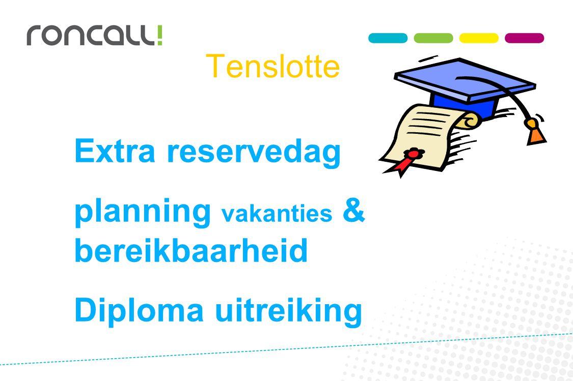 Tenslotte Extra reservedag planning vakanties & bereikbaarheid Diploma uitreiking