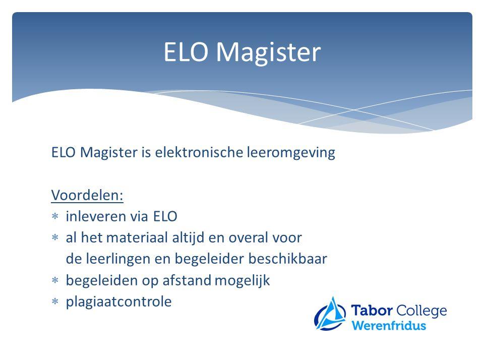 ELO Magister is elektronische leeromgeving Voordelen:  inleveren via ELO  al het materiaal altijd en overal voor de leerlingen en begeleider beschik