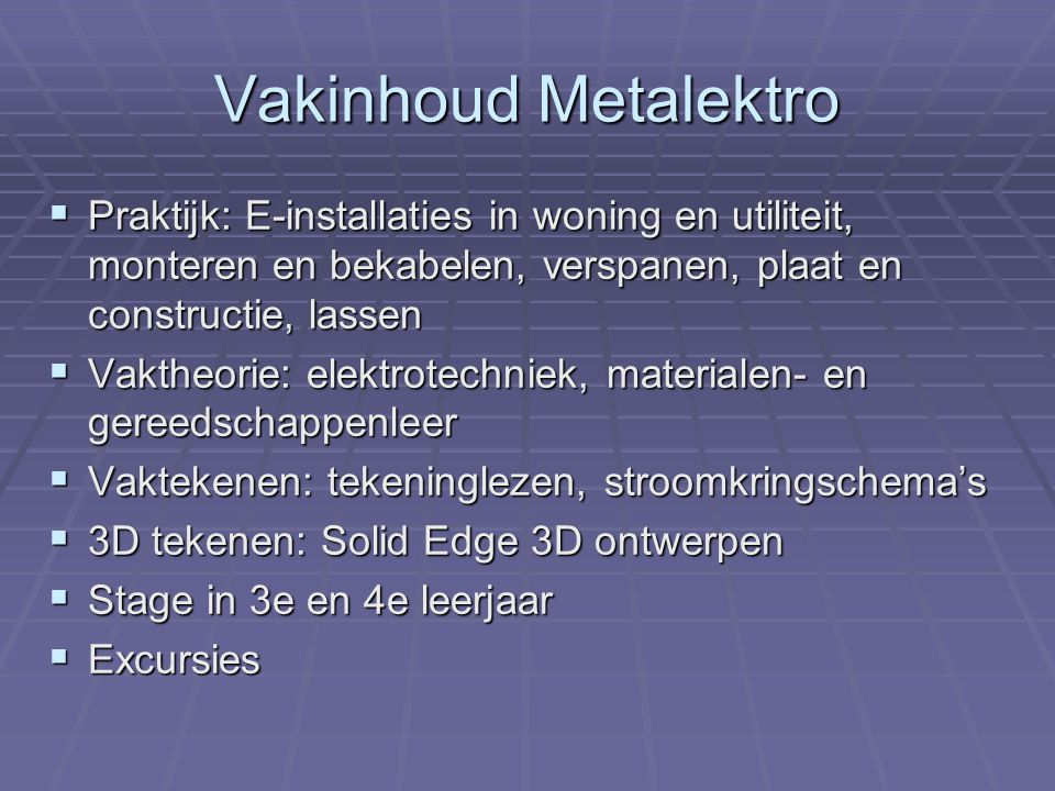 Vakinhoud Metalektro  Praktijk: E-installaties in woning en utiliteit, monteren en bekabelen, verspanen, plaat en constructie, lassen  Vaktheorie: e