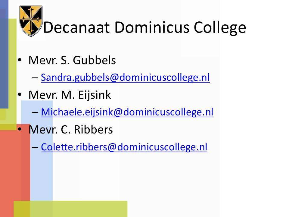 Decanaat Dominicus College Mevr. S. Gubbels – Sandra.gubbels@dominicuscollege.nl Sandra.gubbels@dominicuscollege.nl Mevr. M. Eijsink – Michaele.eijsin