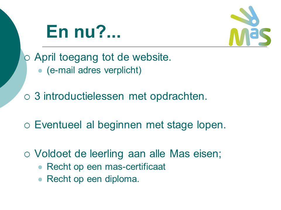 En nu?...  April toegang tot de website. (e-mail adres verplicht)  3 introductielessen met opdrachten.  Eventueel al beginnen met stage lopen.  Vo