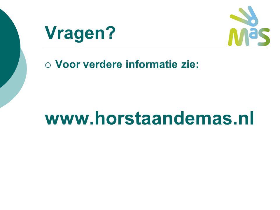 Vragen?  Voor verdere informatie zie: www.horstaandemas.nl