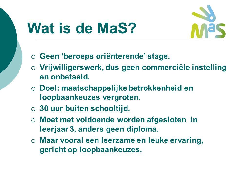 Wat is de MaS?  Geen 'beroeps oriënterende' stage.  Vrijwilligerswerk, dus geen commerciële instelling en onbetaald.  Doel: maatschappelijke betrok