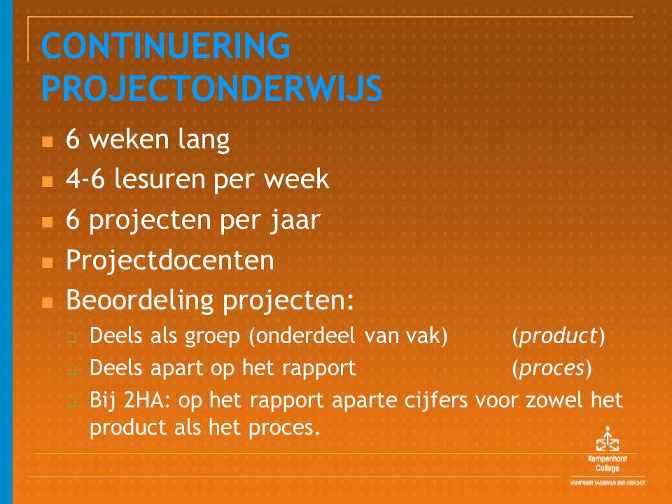 CONTINUERING PROJECTONDERWIJS 6 weken lang 4-6 lesuren per week 6 projecten per jaar Projectdocenten Beoordeling projecten:  Deels als groep (onderdeel van vak) (product)  Deels apart op het rapport (proces)  Bij 2HA: op het rapport aparte cijfers voor zowel het product als het proces.
