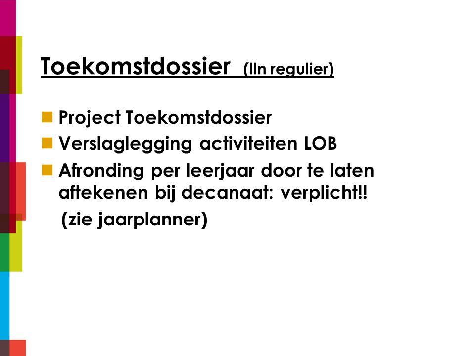 Toekomstdossier (lln regulier) Project Toekomstdossier Verslaglegging activiteiten LOB Afronding per leerjaar door te laten aftekenen bij decanaat: verplicht!.