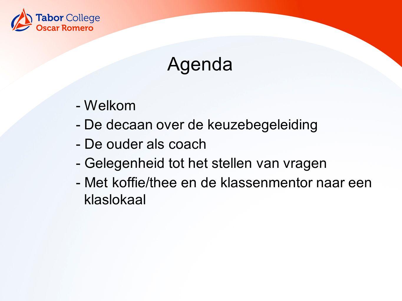 Agenda -Welkom -De decaan over de keuzebegeleiding - De ouder als coach - Gelegenheid tot het stellen van vragen - Met koffie/thee en de klassenmentor naar een klaslokaal