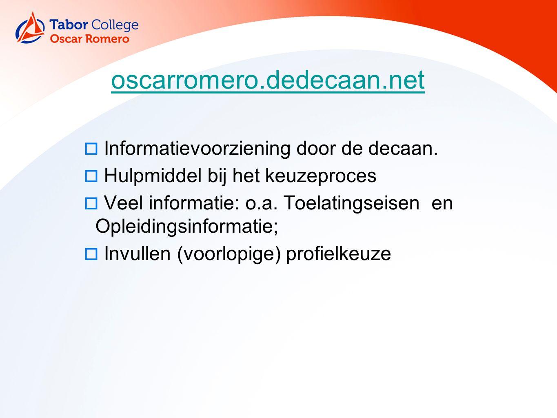oscarromero.dedecaan.net  Informatievoorziening door de decaan.  Hulpmiddel bij het keuzeproces  Veel informatie: o.a. Toelatingseisen en Opleiding