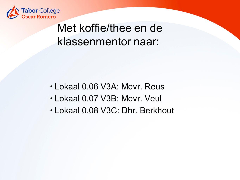 Lokaal 0.06 V3A: Mevr. Reus Lokaal 0.07 V3B: Mevr. Veul Lokaal 0.08 V3C: Dhr. Berkhout Met koffie/thee en de klassenmentor naar:
