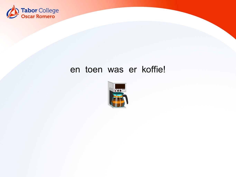 en toen was er koffie!