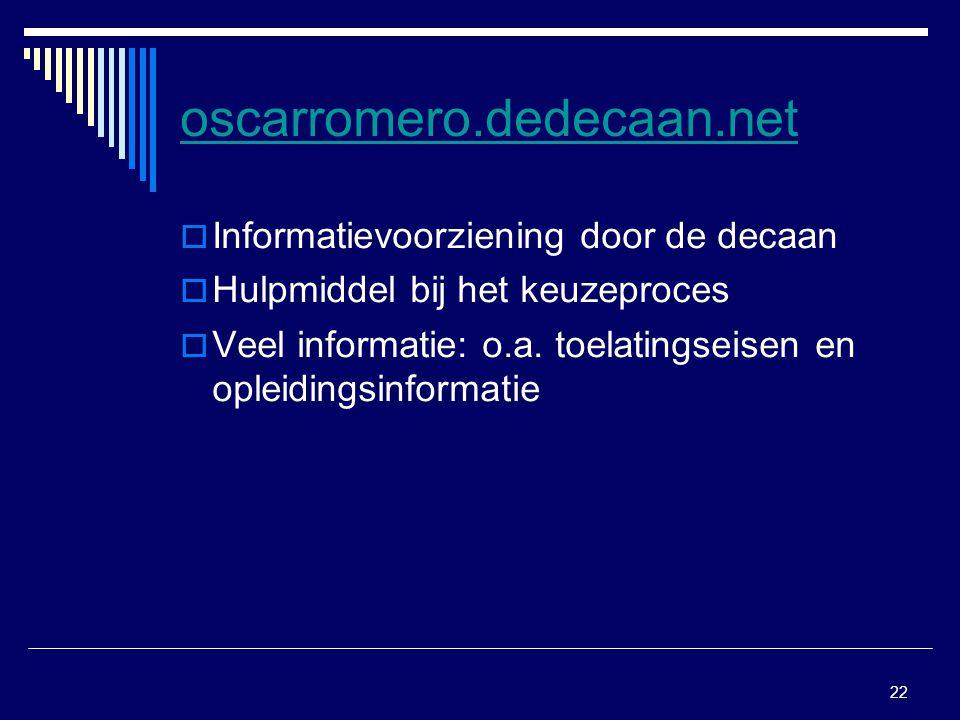 22 oscarromero.dedecaan.net  Informatievoorziening door de decaan  Hulpmiddel bij het keuzeproces  Veel informatie: o.a. toelatingseisen en opleidi