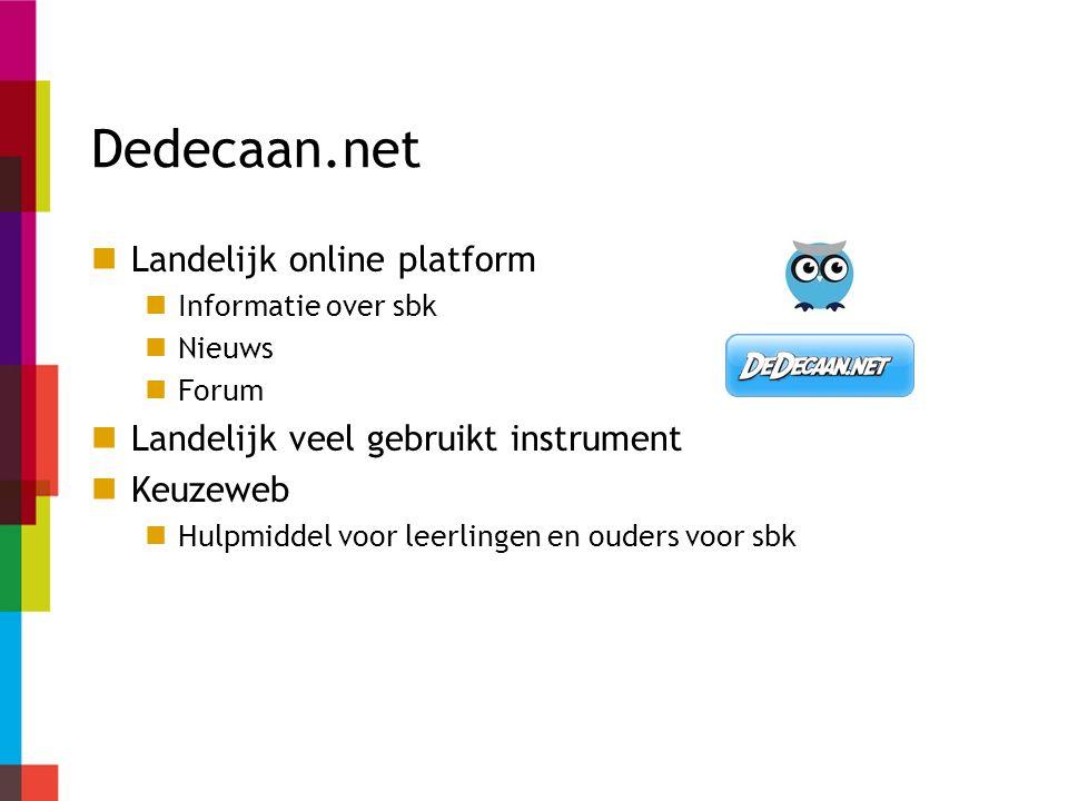 Dedecaan.net Landelijk online platform Informatie over sbk Nieuws Forum Landelijk veel gebruikt instrument Keuzeweb Hulpmiddel voor leerlingen en oude