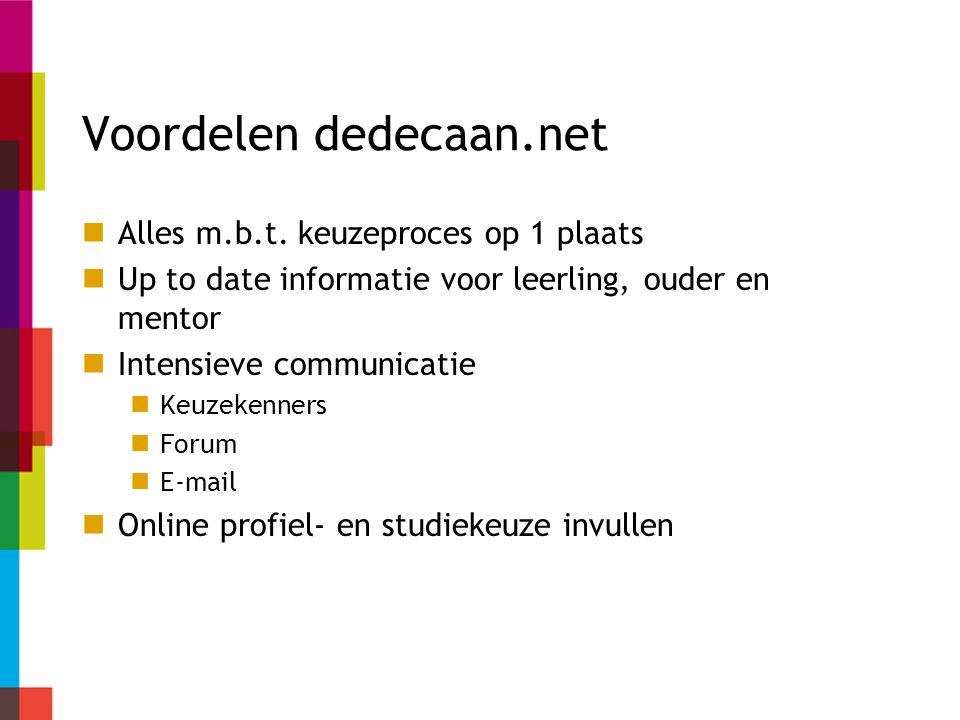 Voordelen dedecaan.net Alles m.b.t. keuzeproces op 1 plaats Up to date informatie voor leerling, ouder en mentor Intensieve communicatie Keuzekenners