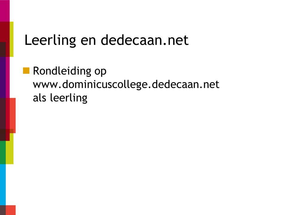 Leerling en dedecaan.net Rondleiding op www.dominicuscollege.dedecaan.net als leerling