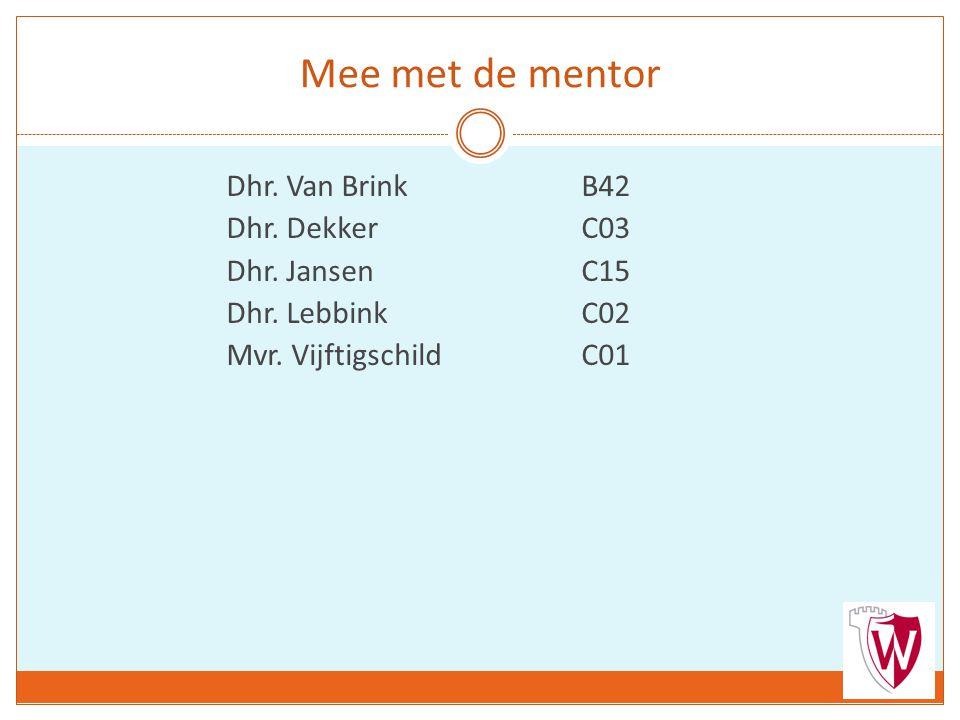 Mee met de mentor Dhr. Van BrinkB42 Dhr. DekkerC03 Dhr.