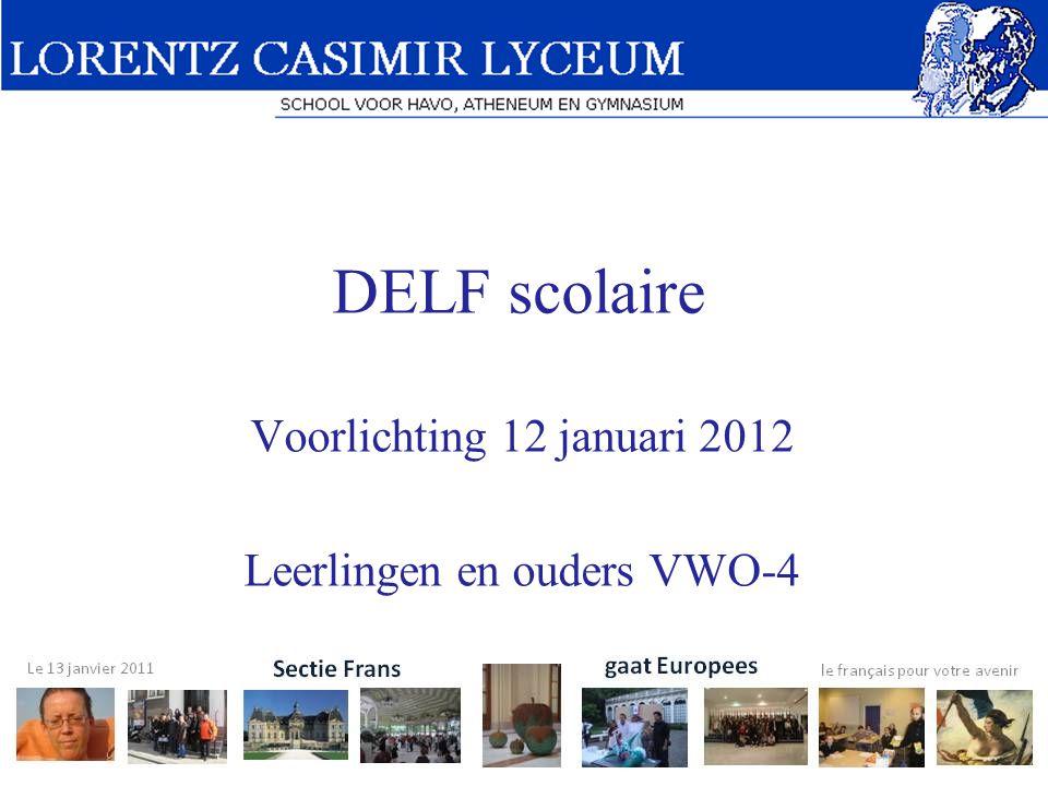 Voordelen DELF scolaire  Internationaal erkend diploma  Betere mogelijkheden in Franstalige landen  1 uur p.w.