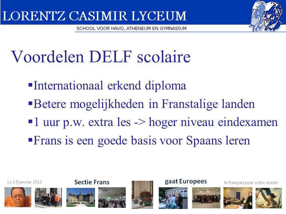 Voordelen DELF scolaire  Internationaal erkend diploma  Betere mogelijkheden in Franstalige landen  1 uur p.w. extra les -> hoger niveau eindexamen