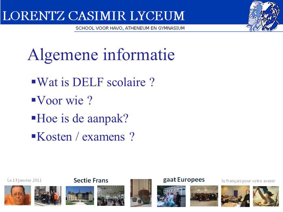 Algemene informatie  Wat is DELF scolaire ?  Voor wie ?  Hoe is de aanpak?  Kosten / examens ?