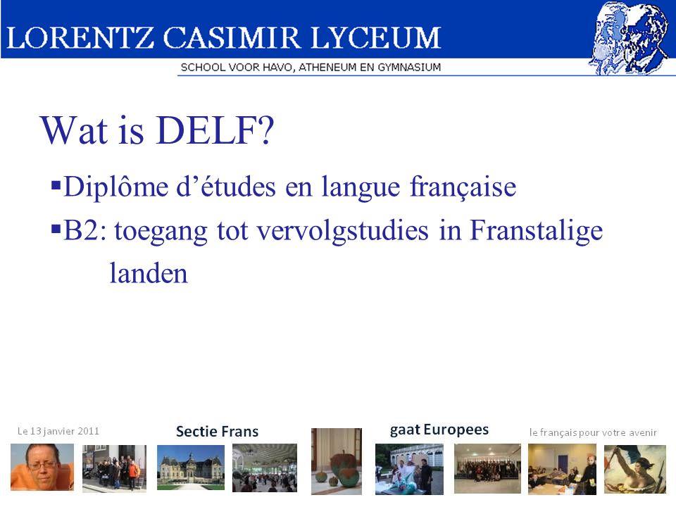 Wat is DELF?  Diplôme d'études en langue française  B2: toegang tot vervolgstudies in Franstalige landen